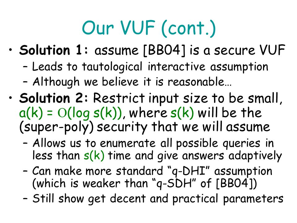 Our VUF (cont.) Solution 1: assume [BB04] is a secure VUF
